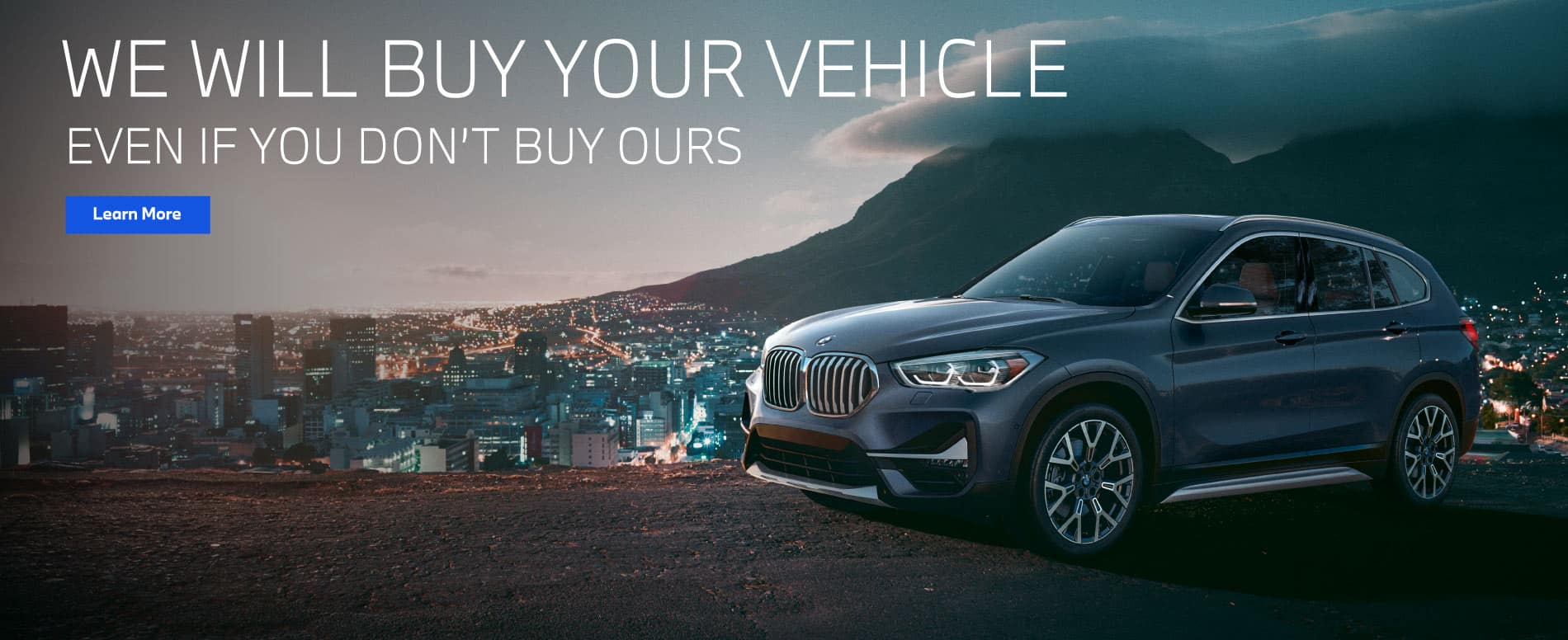 We will buy your vehicle even if you don't buy ours. Learn More.