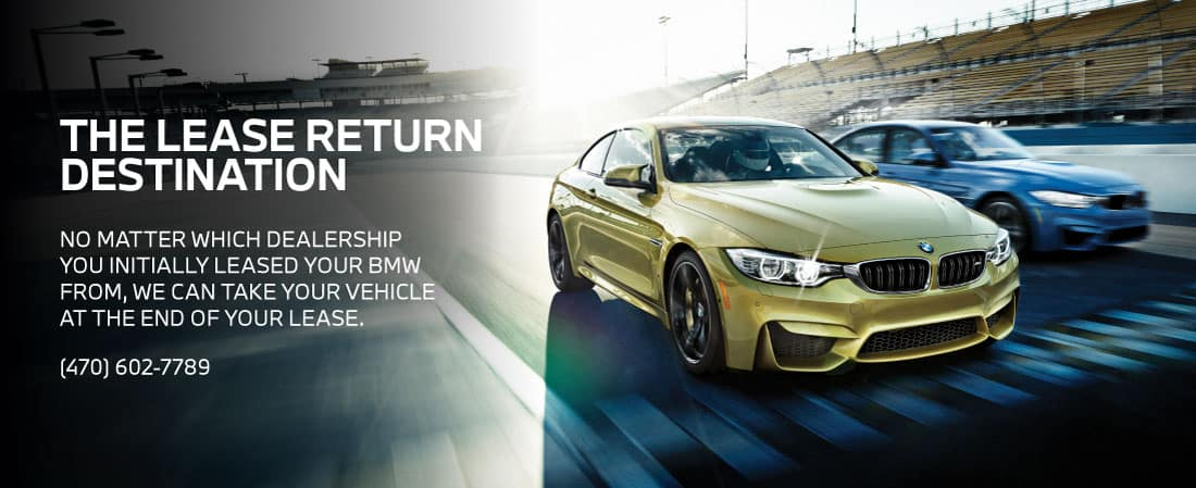 The Lease Return Destination NO MATTER WHICH DEALERSHIP YOU INITIALLY LEASED YOUR BMW FROM, WE CAN TAKE YOUR VEHICLE AT THE END OF YOUR LEASE. Call (470) 602-7789.