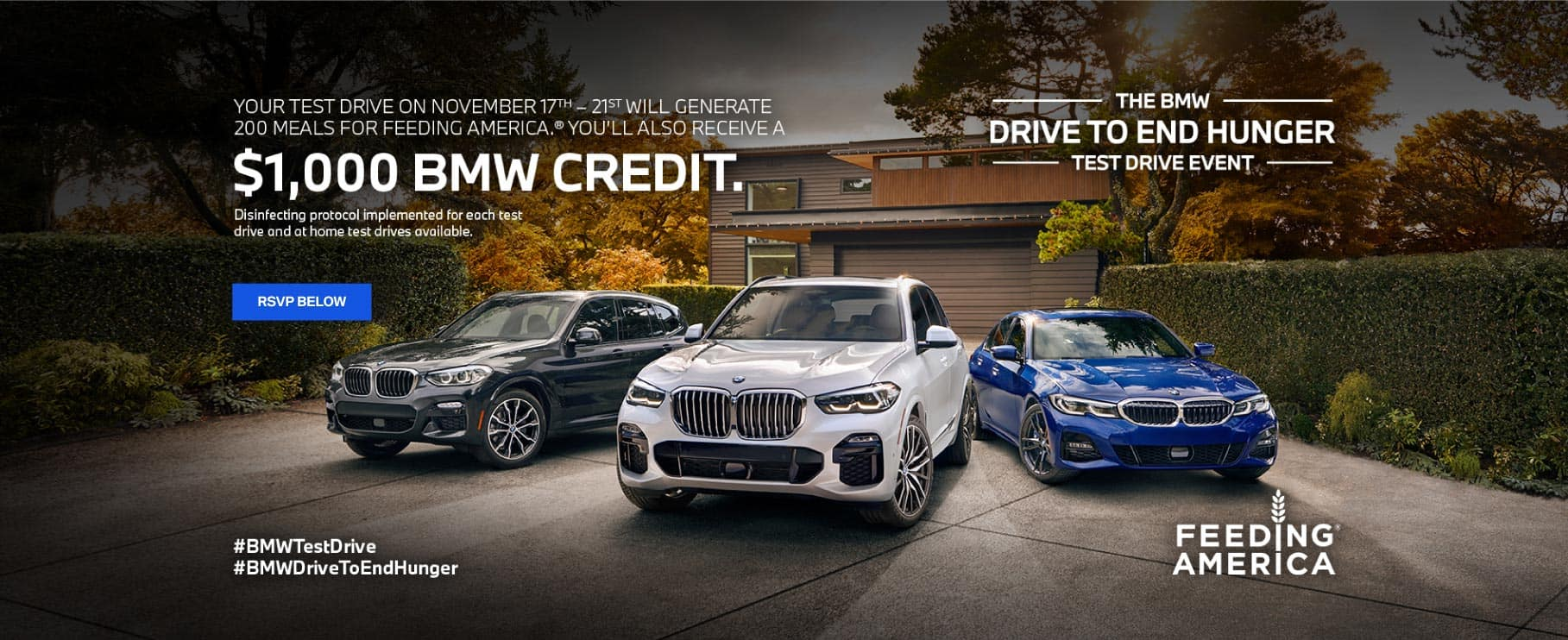 The BMW Drive to End Hunger Event: Your test drive on November 17-21 will generate 200 meals for Feeding America. You'll also receive a $1000 BMW Credit. RSVP below.