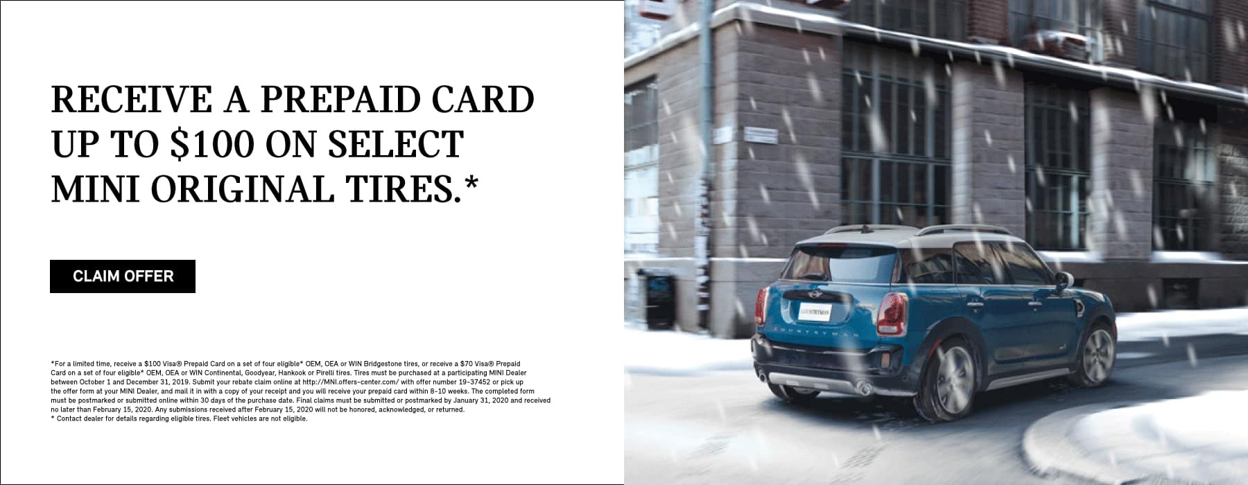 RECEIVE A PREPAID CARD UP TO $100 ON SELECT MINI ORIGINAL TIRES. Receive a $100 Visa® prepaid card with the purchase of four eligible*