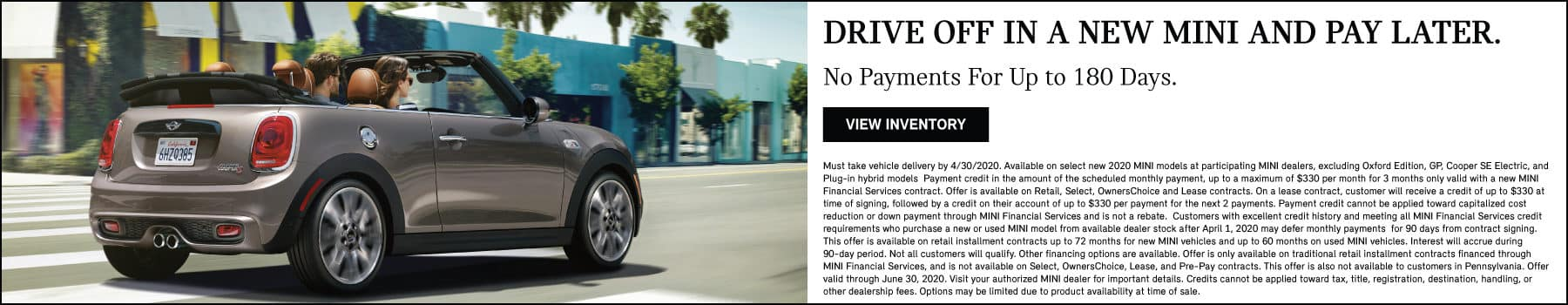 DRIVE OFF IN A NEW MINI AND PAY LATER. NO PAYMENTS UP FOR UP TO 180 DAYS. VIEW INVENTORY BUTTON. SEE DEALER FOR COMPLETE DETAILS.