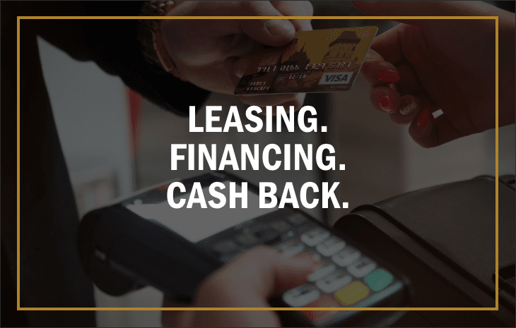 Leasing. Financing. Cash Back.