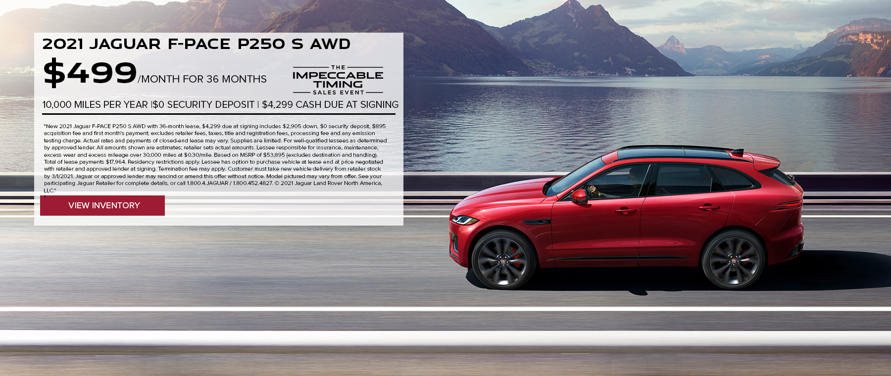 NEW 2021 JAGUAR F-PACE P250 S AWD. $499 PER MONTH. 36 MONTH LEASE TERM. $4,299 CASH DUE AT SIGNING. $0 SECURITY DEPOSIT. 10,000 MILES PER YEAR. EXCLUDES RETAILER FEES, TAXES, TITLE AND REGISTRATION FEES, PROCESSING FEE AND ANY EMISSION TESTING CHARGE. OFFER ENDS 3/1/2021.