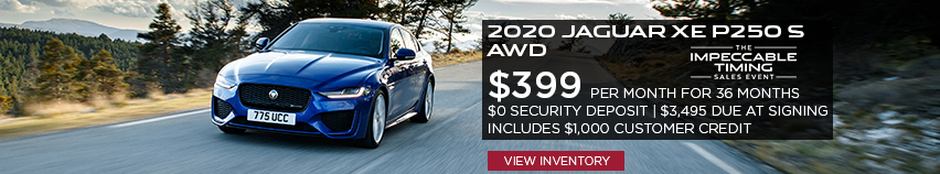 2020 JAGUAR XE P250 S AWD. $399 PER MONTH. 36 MONTH LEASE TERM. $3,495 CASH DUE AT SIGNING. INCLUDES $1,000 CUSTOMER CREDIT. $0 SECURITY DEPOSIT. 10,000 MILES PER YEAR. OFFER ENDS 3/2/2020. THE IMPECCABLE TIMING SALES EVENT. DARK BLUE XE ON ROAD WITH TREES AROUND. CLICK TO VIEW INVENTORY.