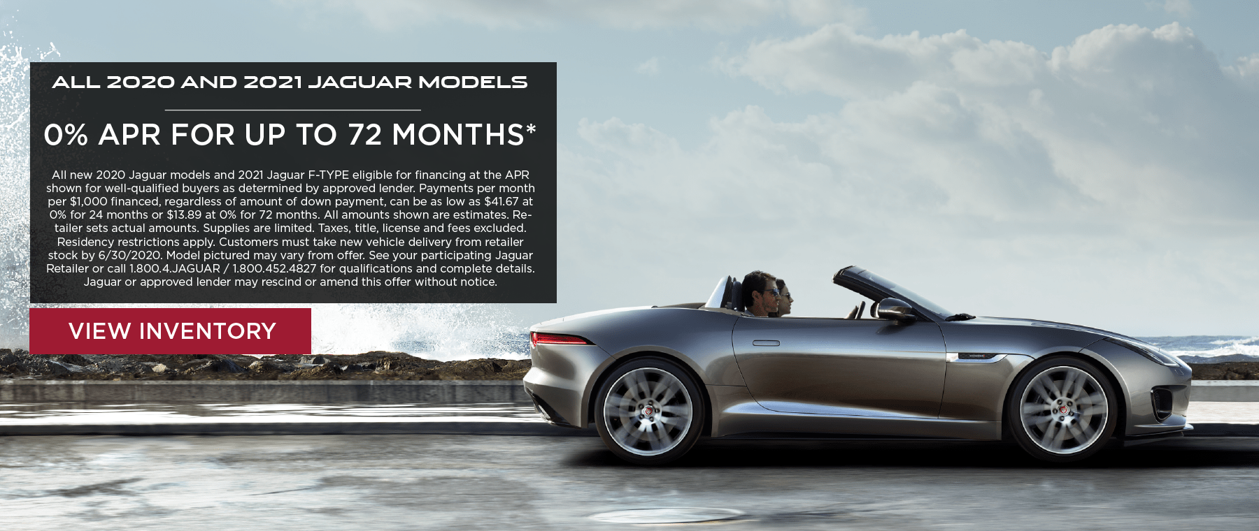 ALL 2020 AND 2021 JAGUAR MODELS. 0 PERCENT APR FOR UP TO 72 MONTHS. VIEW INVENTORY. SILVER JAGUAR F-TYPE CONVERTIBLE DRIVING DOWN ROAD NEAR OCEAN.