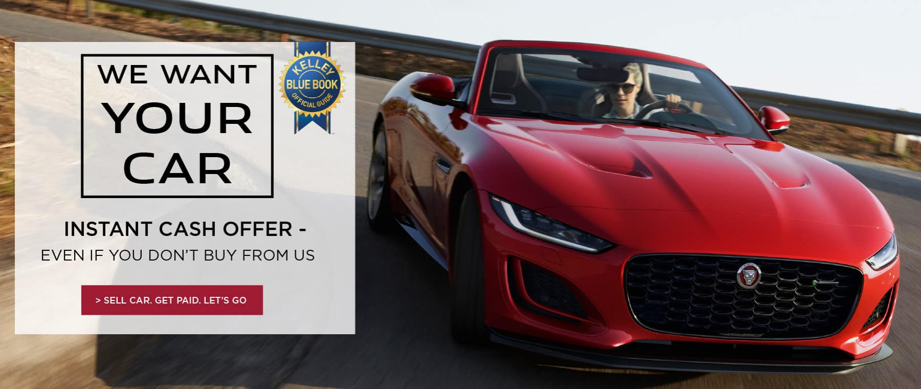 WE WANT YOUR CAR. INSTANT CASH OFFER. EVEN IF YOU DONT BUY FROM US. SELL CAR. GET PAID. LETS GO. RED 2021 JAGUAR F-TYPE CONVERTIBLE DRIVING DOWN ROAD IN DESERT,