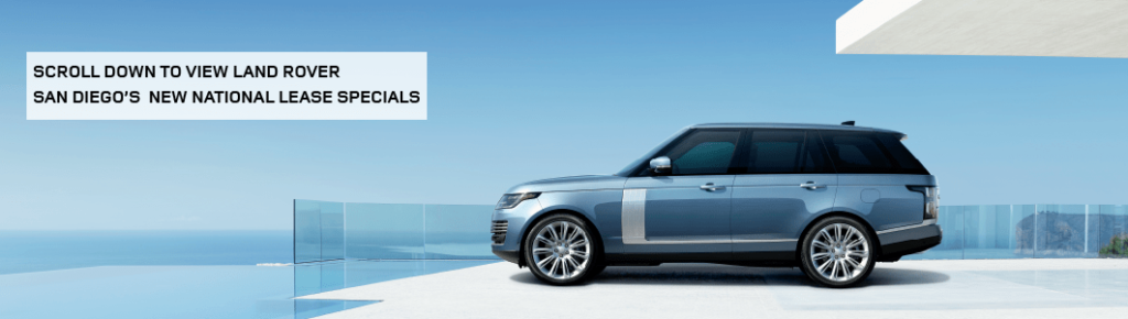 SCROLL DOWN TO VIEW LAND ROVER SAN DIEGO'S NEW NATIONAL LEASE SPECIALS