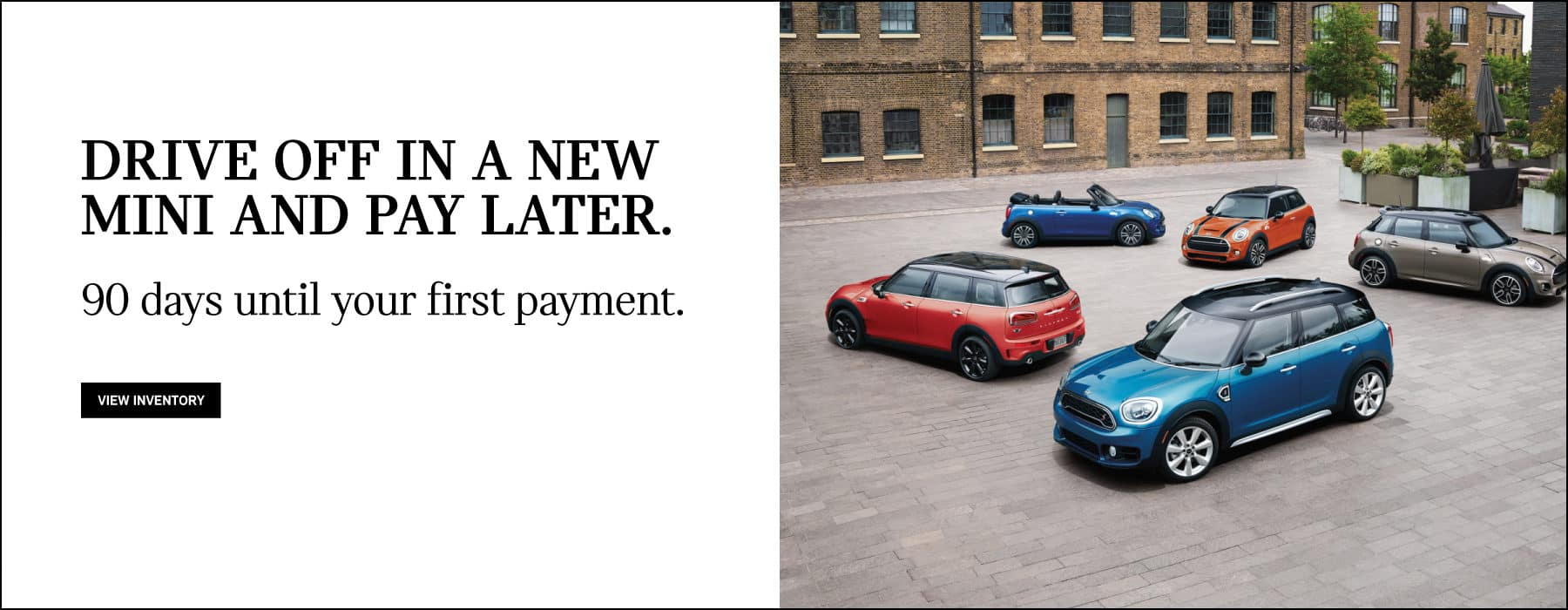 drive off in a new mini with 90 days until your first payment.