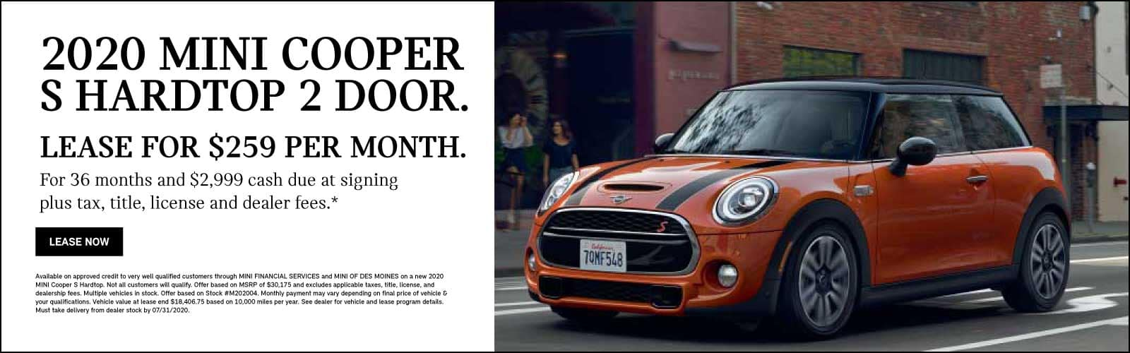 Lease MINI 2020 Cooper S Hardtop $259 per month 36 month 10,000 miles a year $2,999 due at signing plus tax, title, license and dealer fees.