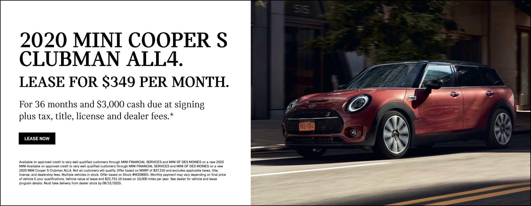 2020 MINI Cooper S Clubman ALL4 $349 per month 36 months 10,000 miles per year $3,000 due at signing plus tax, title, license and dealer fees.