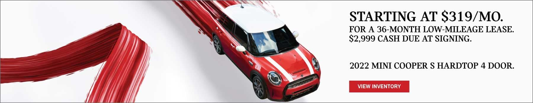 Lease a MINI Cooper S Hardtop 4 Door. Starting at $319 for a 36 month low mileage lease. $2,999 cash due at signing.