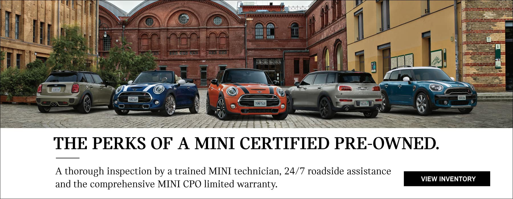 The perks of a MINI certified pre-owned. a thorough inspection by a trained MINI technician, 24/7 road assistance and the comprehensive MINI CPO warranty.