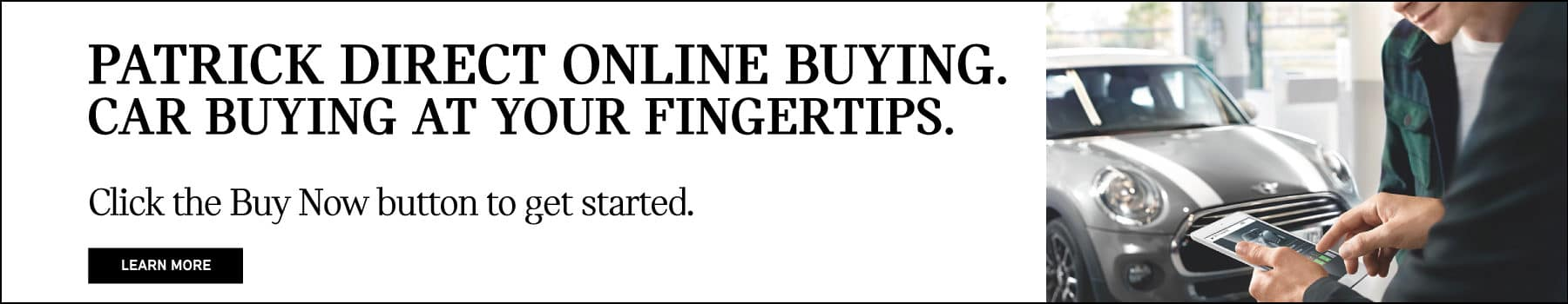 patrick direct online buying. car buying at your fingertips. click the buy now button to get started.