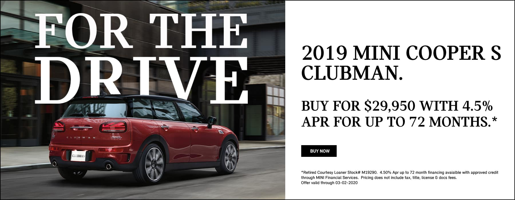 M19290 $37,325  2019 MINI Cooper S Clubman Signataure Premium Buy for $29,950 savings of $7,375 4.50% APR up to 72 months available