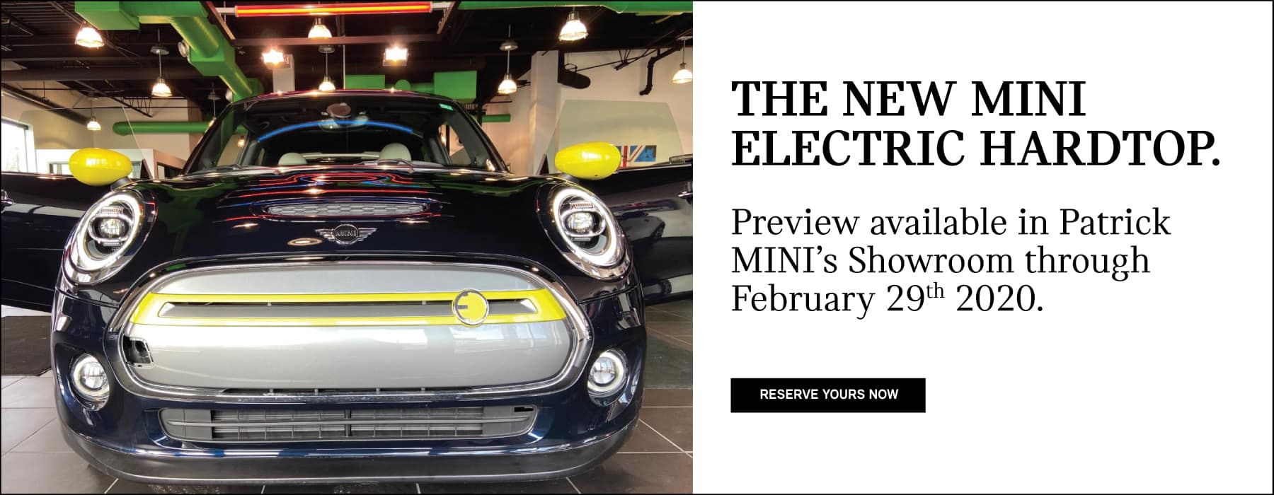 the new electric is now available for preview in Patrick MINIs showroom through february 29th 2020.