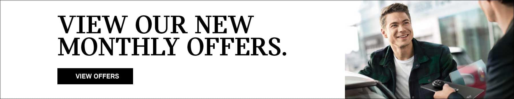 VIEW OUR NEW MONTHLY OFFERS.