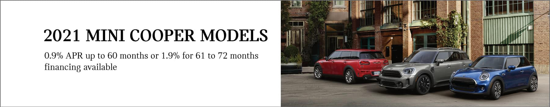 2021 MINI Cooper Models. 0.9% APR up to 60 months or 1.9% for 61 to 72 months financing available. Picture shows three 2021 MINI vehicles parked next to each other in an urban area.
