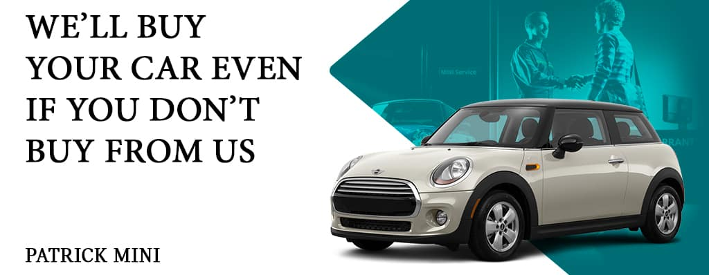 Patrick MINI will buy your car even if you don't buy from us!